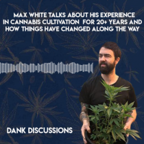 Cannabis Cultivation: Growing the Past 20 Years and Where it's Headed with Max White | DANK Discussions hosted by Maynard Breslow | Presented by Calacann Media